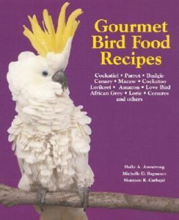 Gourmet Bird Food Recipes For Your Cockatiel, Parrot, and Other Avian