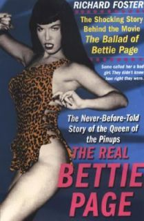 The Real Bettie Page The Truth about the Queen of Pinups by Richard