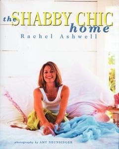 The Shabby Chic Home by Rachel Ashwell 2000, Hardcover
