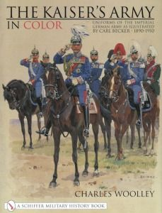 of the Imperial German Army as Illustrated by Carl Becker 1890   1910