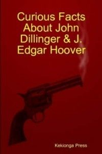 Curious Facts About John Dillinger J Edgar Hoover NE 1411635795