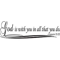 God Is With You In All That You Do Bible Verse Vinyl Wall Art Quote (MediumSubject OtherMatte Black vinylImage dimensions 11 inches high x 38.2 inches wideThese beautiful vinyl letters have the look of perfectly painted words right on your wall. There